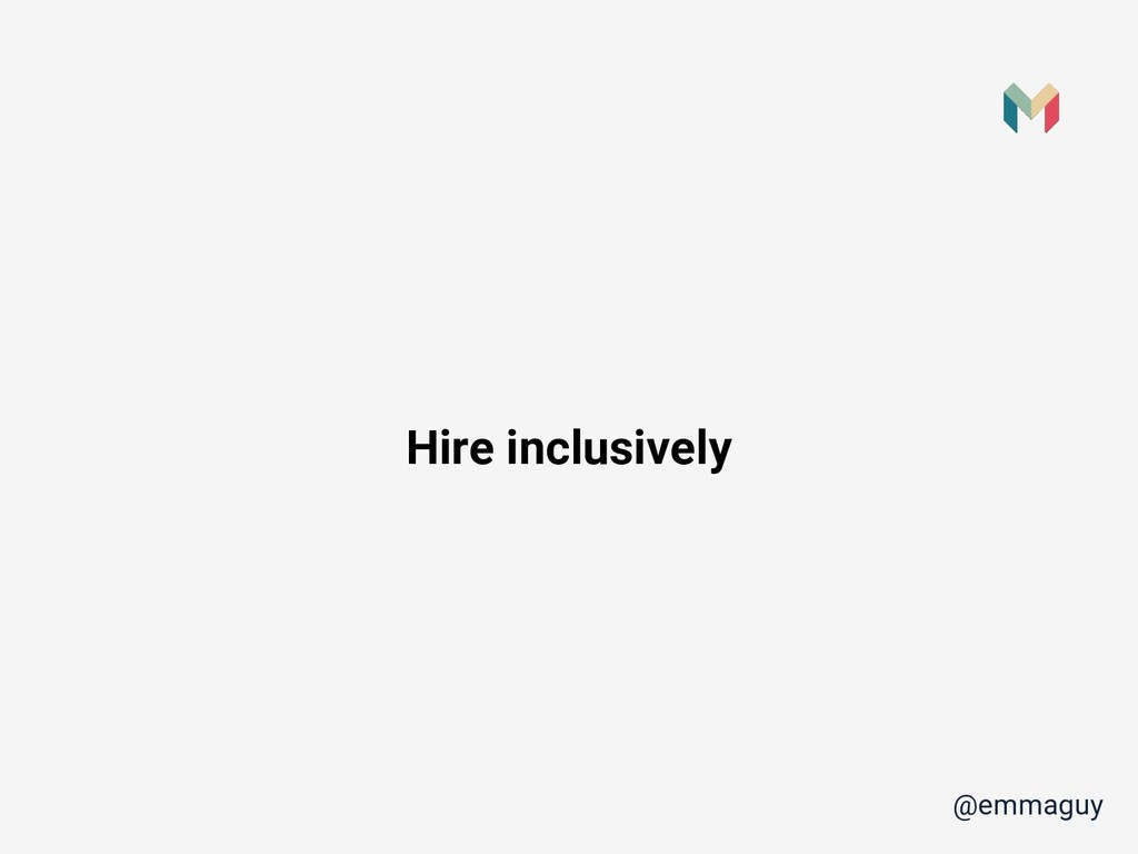 Hire inclusively @emmaguy