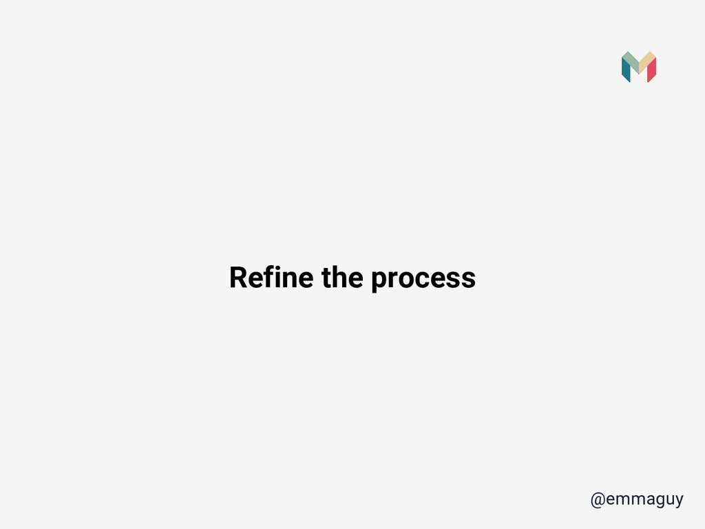 Refine the process @emmaguy