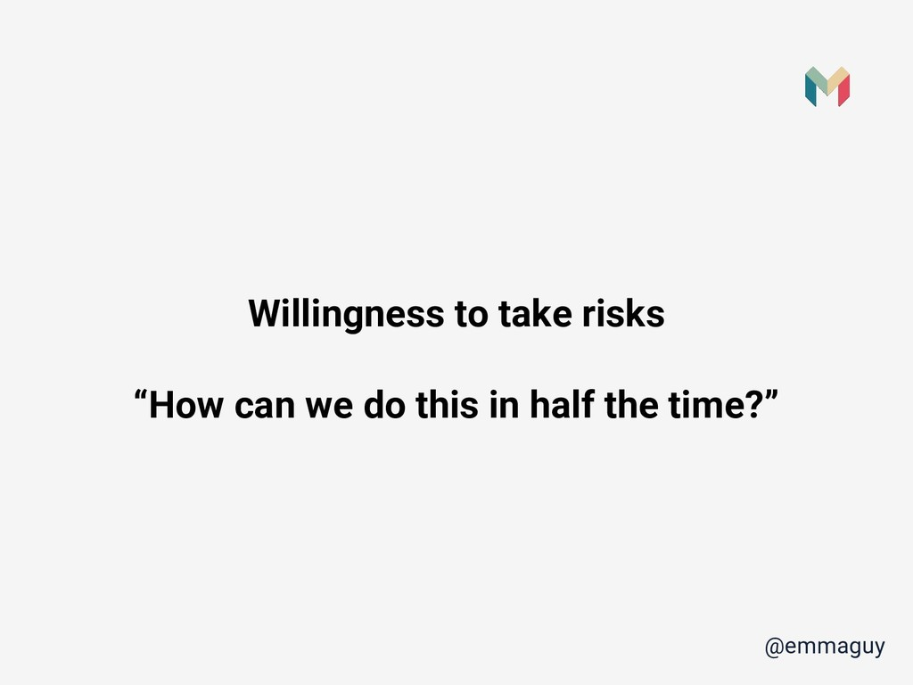"Willingness to take risks ""How can we do this i..."