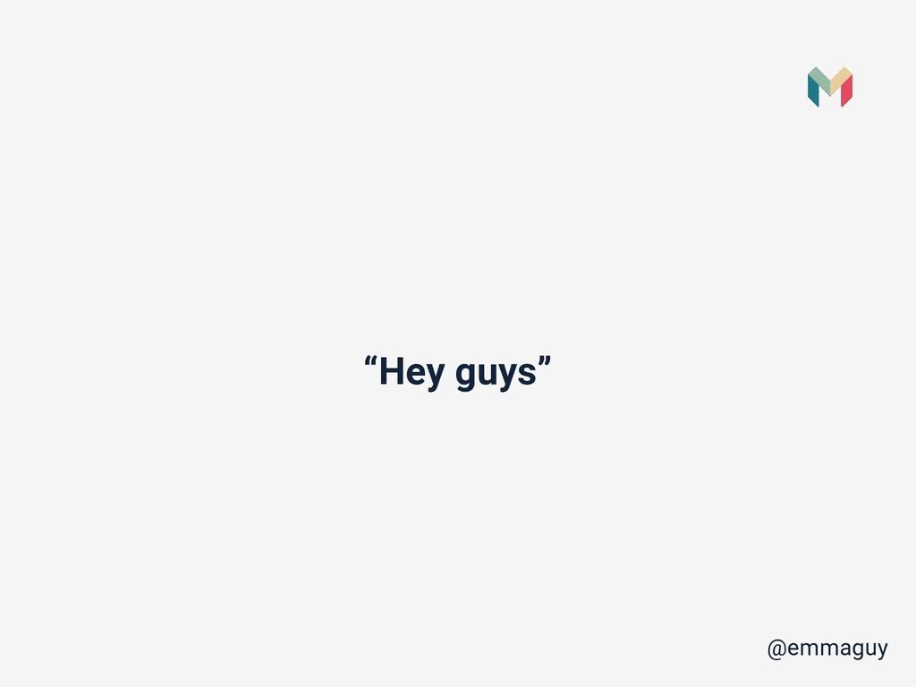 """""""Hey guys"""" @emmaguy"""