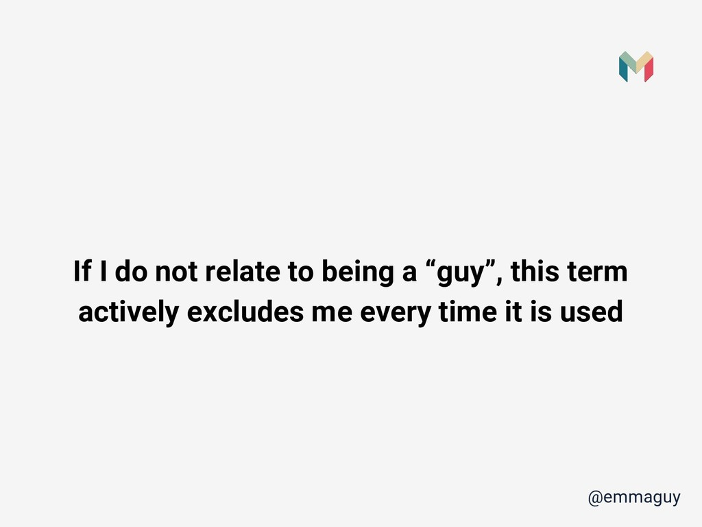 "If I do not relate to being a ""guy"", this term ..."