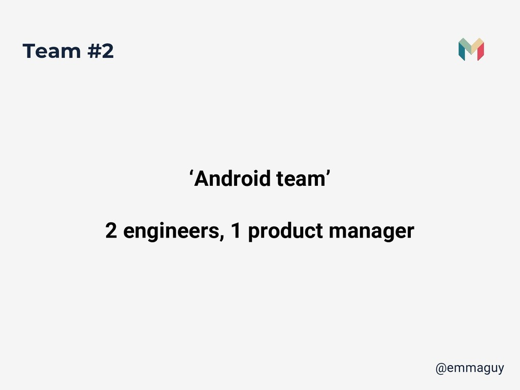 Team #2 'Android team' 2 engineers, 1 product m...