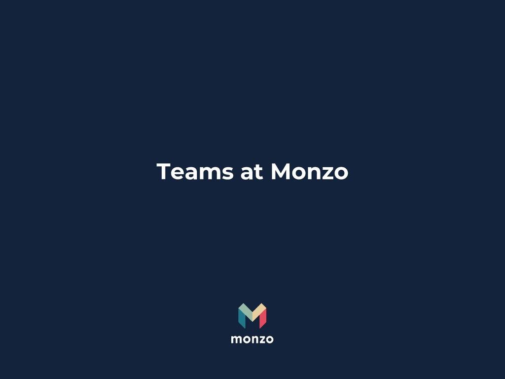 Teams at Monzo