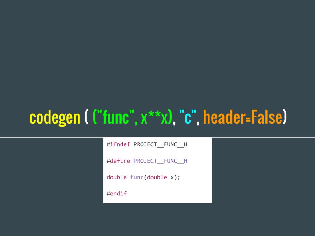 """codegen ( (""""func"""", x**x), """"c"""", header=False) #i..."""
