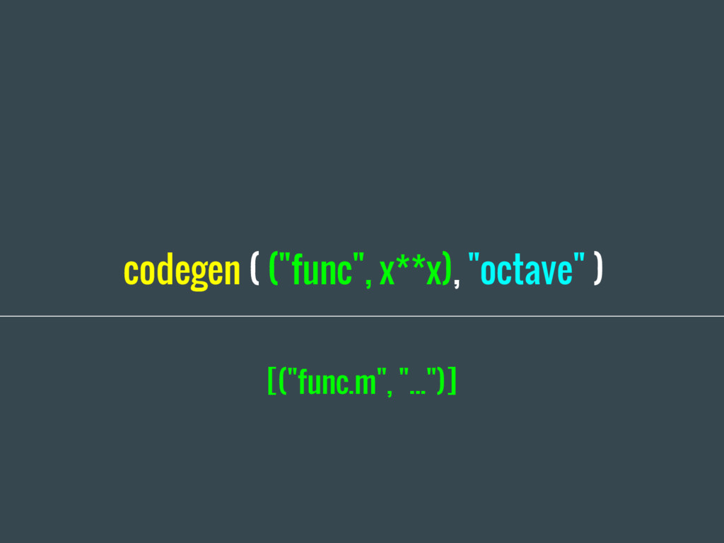 "codegen ( (""func"", x**x), ""octave"" ) [(""func.m""..."