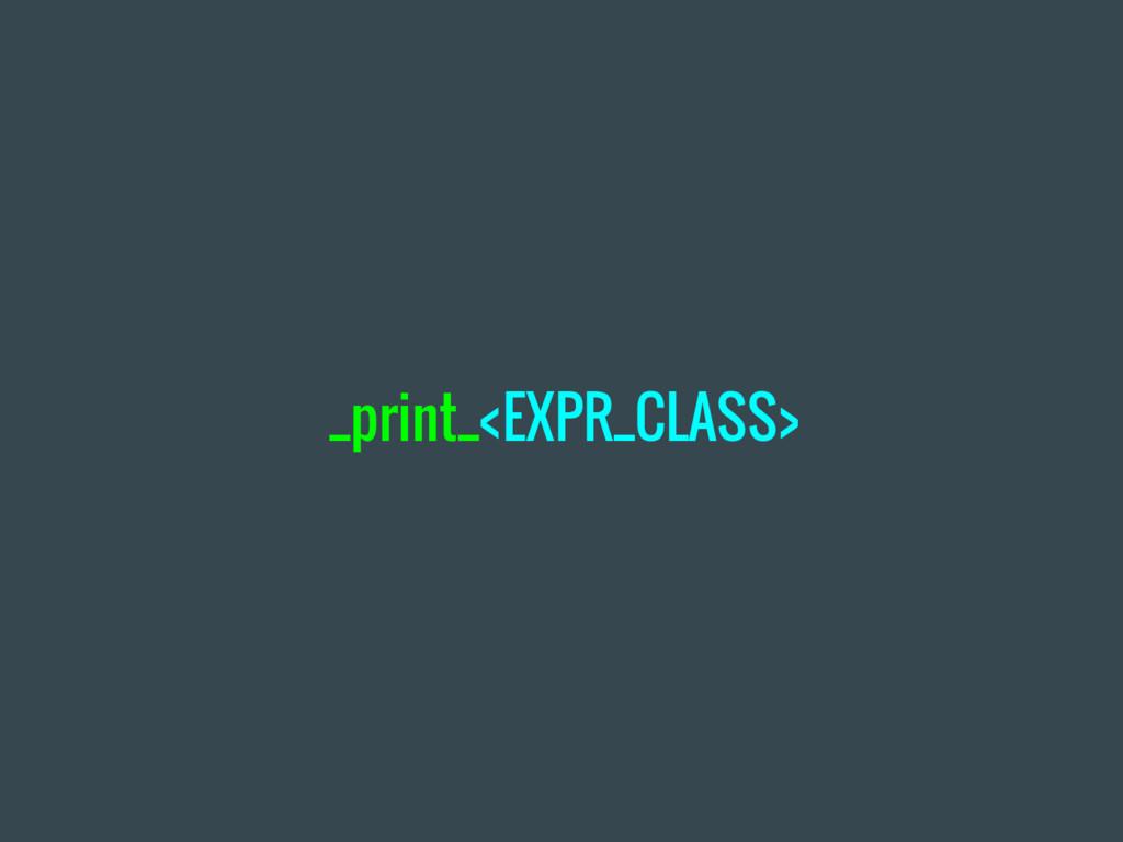 _print_<EXPR_CLASS>