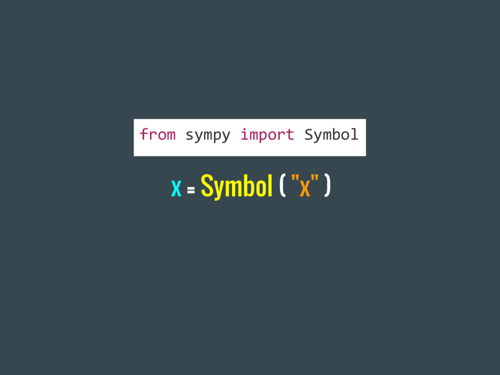 "x = Symbol ( ""x"" ) from sympy import Symbol"