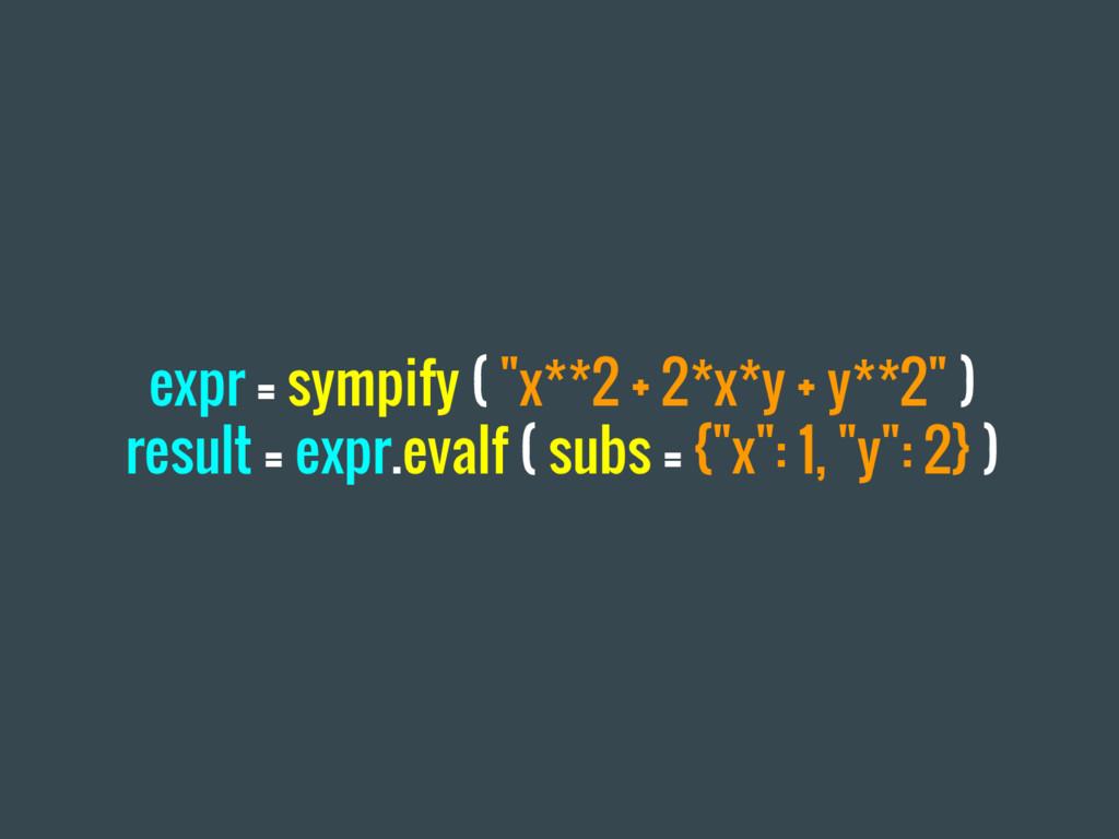 """expr = sympify ( """"x**2 + 2*x*y + y**2"""" ) result..."""
