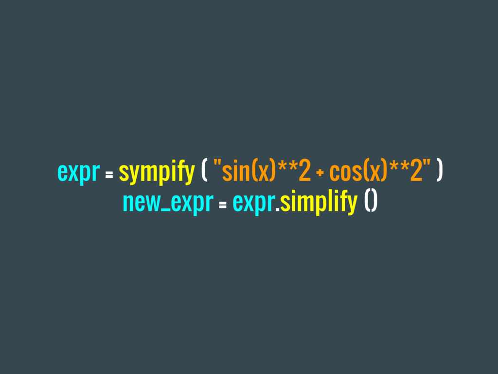 """expr = sympify ( """"sin(x)**2 + cos(x)**2"""" ) new_..."""