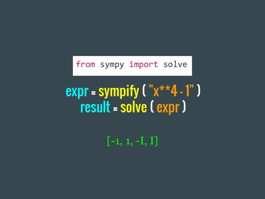 """expr = sympify ( """"x**4 - 1"""" ) result = solve ( ..."""