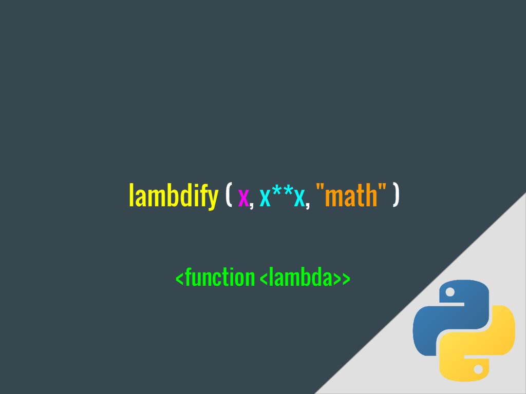 "lambdify ( x, x**x, ""math"" ) <function <lambda>>"
