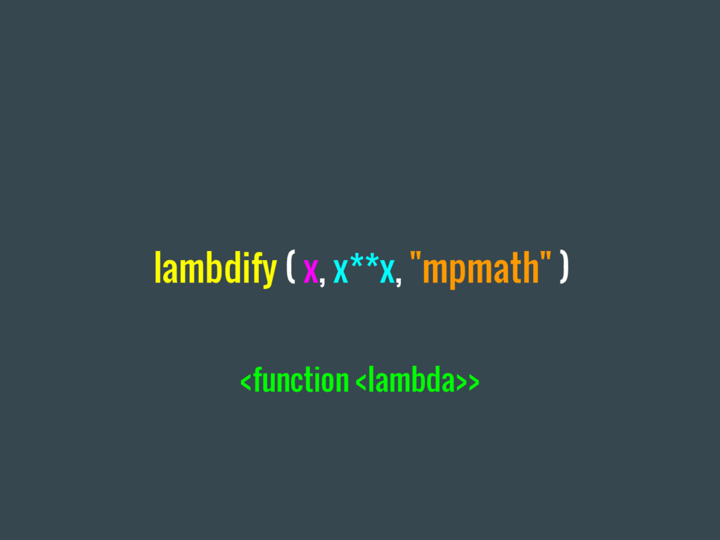 "lambdify ( x, x**x, ""mpmath"" ) <function <lambd..."