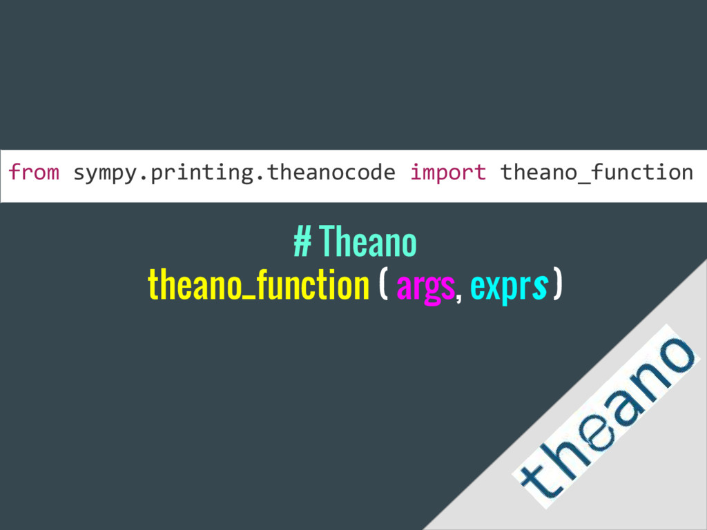 # Theano theano_function ( args, exprs ) from s...