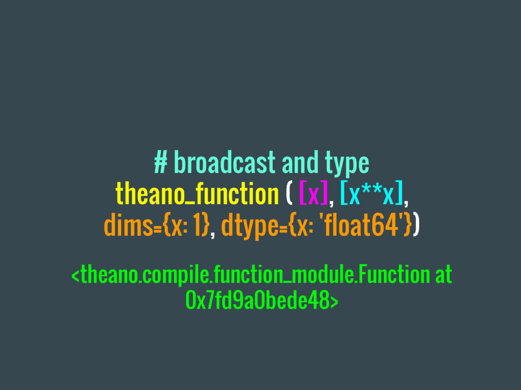 # broadcast and type theano_function ( [x], [x*...