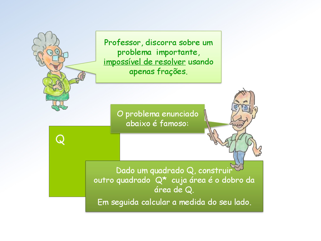 Professor, discorra sobre um problema important...