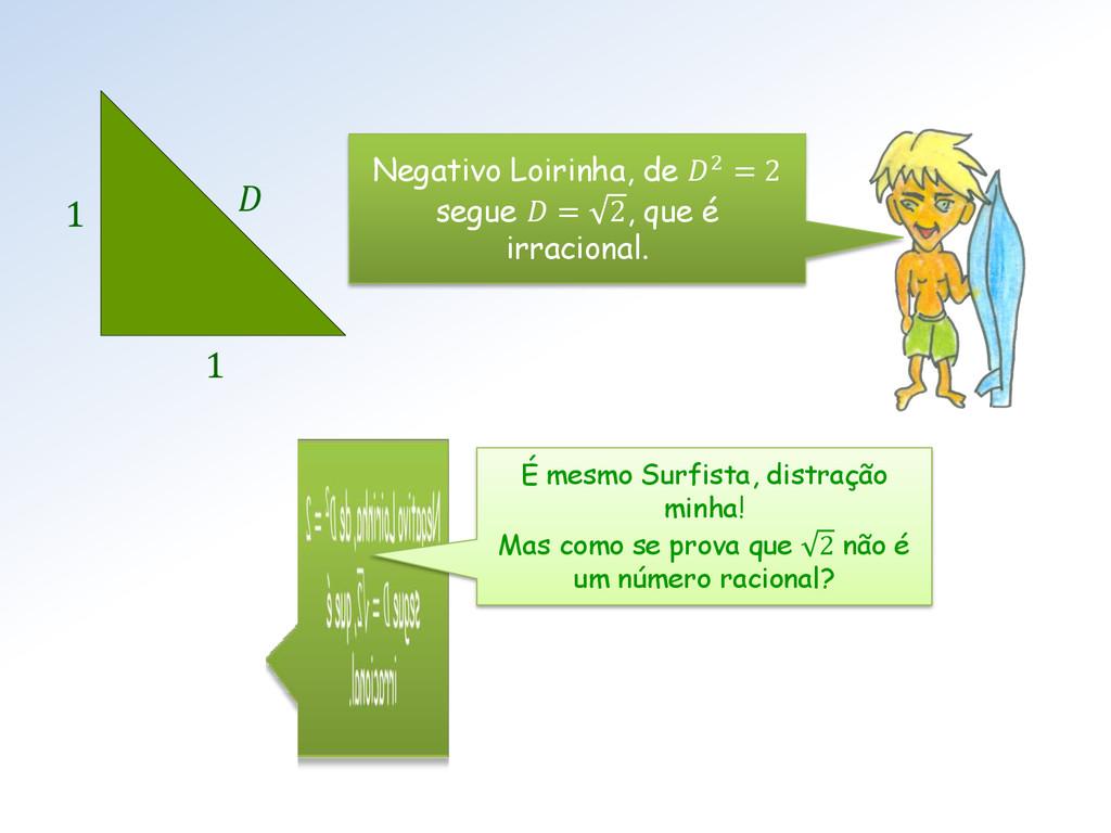 Negativo Loirinha, de 2 = 2 segue  = 2, que é i...