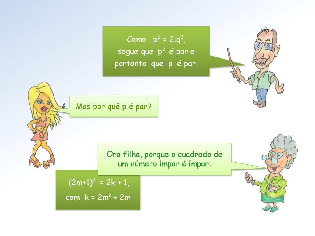 Como p2 = 2.q2, segue que p2 é par e portanto q...