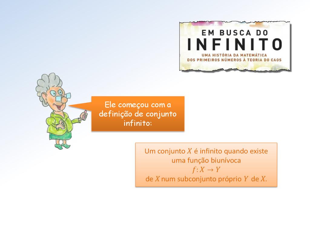 Ele começou com a definição de conjunto infinit...