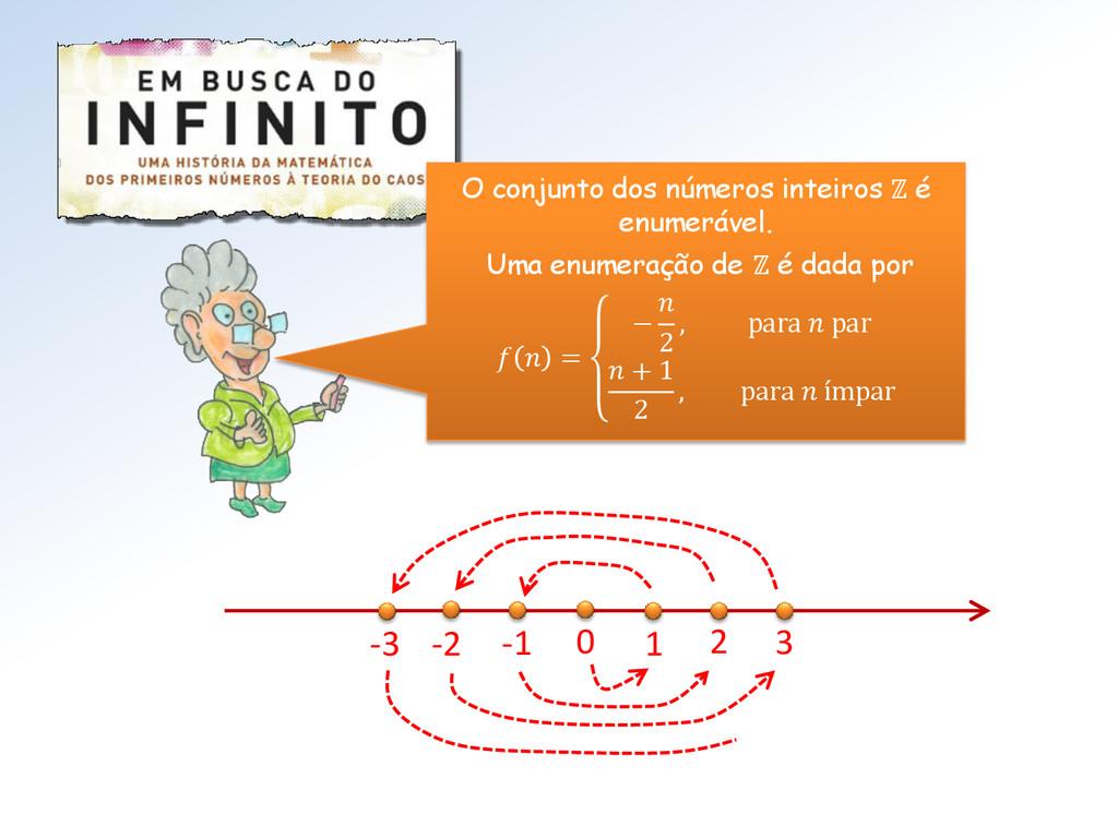 O conjunto dos números inteiros ℤ é enumerável....