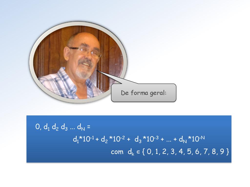 De forma geral: 0, d 1 d 2 d 3 ... d N = d 1 *1...