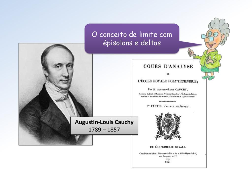 Augustin-Louis Cauchy 1789 – 1857 O conceito de...