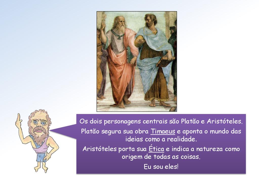 Os dois personagens centrais são Platão e Arist...