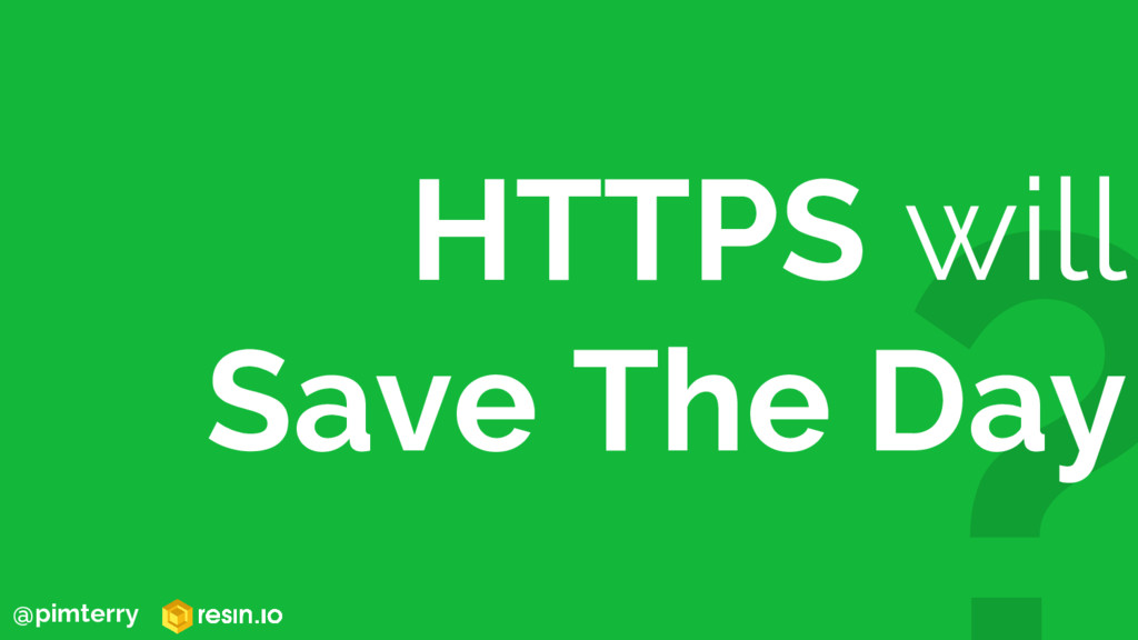 HTTPS will Save The Day @pimterry