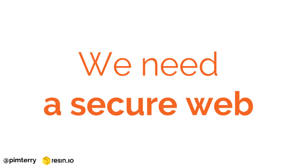 We need a secure web @pimterry