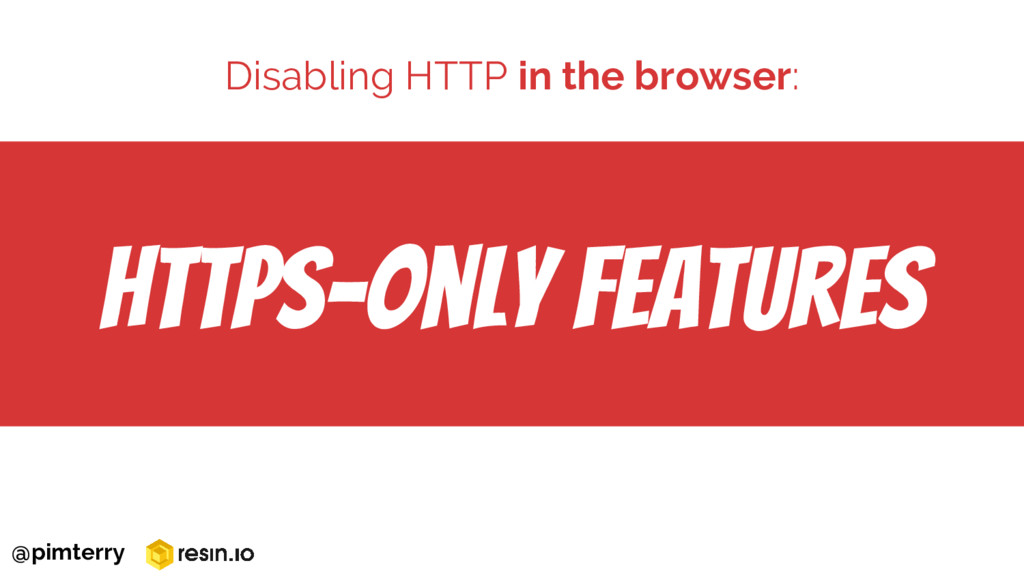 HTTPS-only Features Disabling HTTP in the brows...