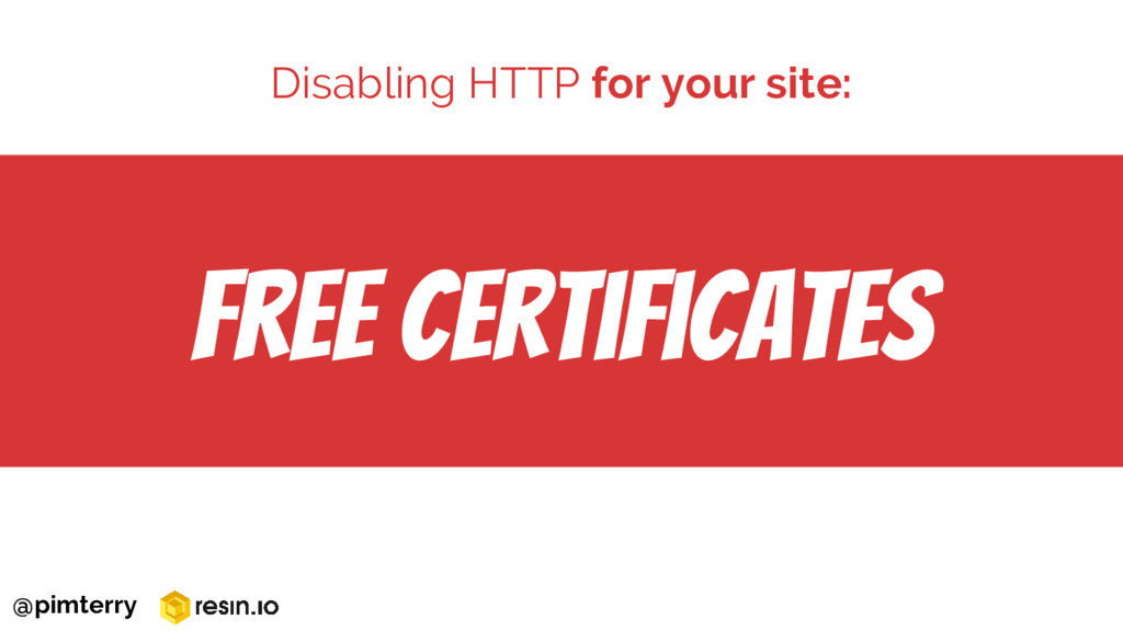 Free certificates Disabling HTTP for your site:...