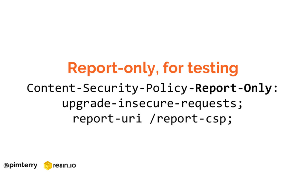Report-only, for testing Content-Security-Polic...