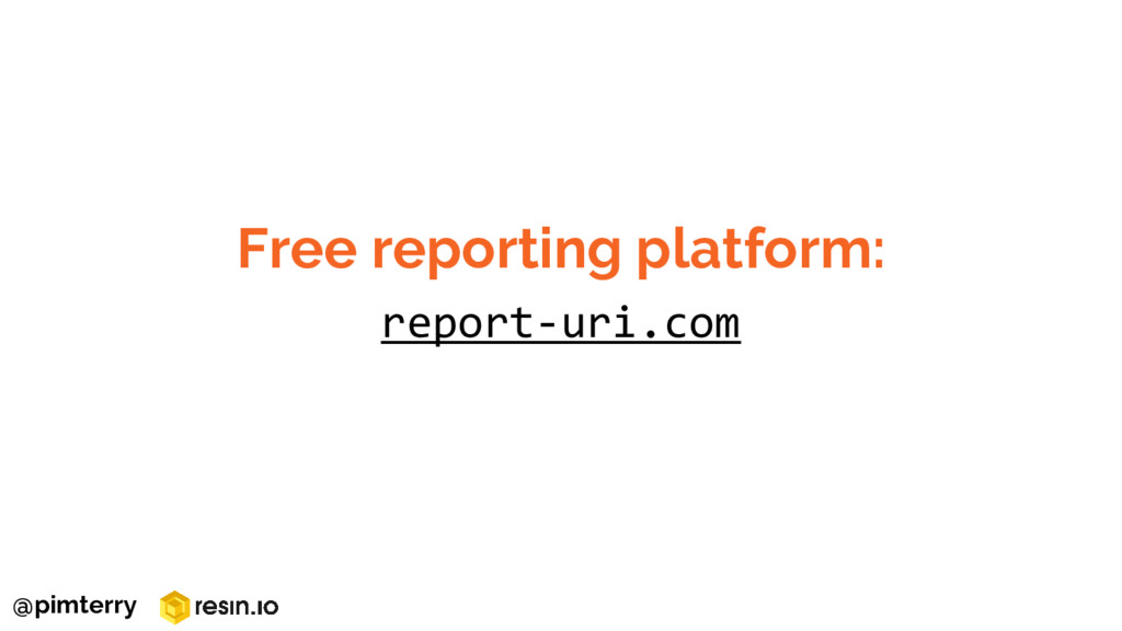 Free reporting platform: report-uri.com @pimter...