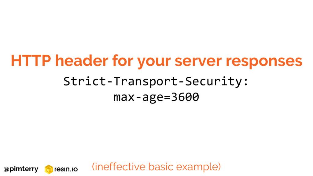 HTTP header for your server responses (ineffect...