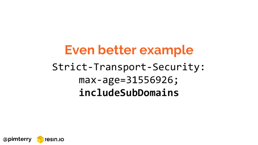 Even better example Strict-Transport-Security: ...