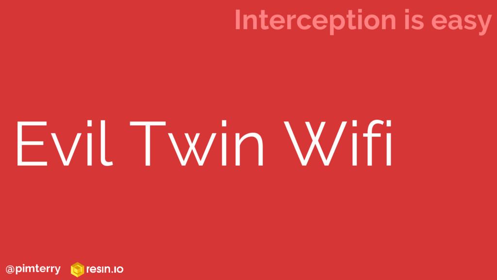 Evil Twin Wifi Interception is easy @pimterry