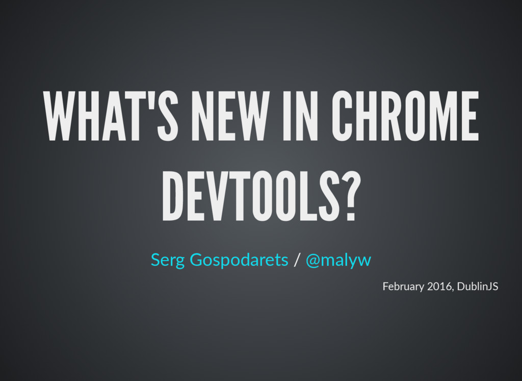WHAT'S NEW IN CHROME DEVTOOLS? / Serg Gospodare...