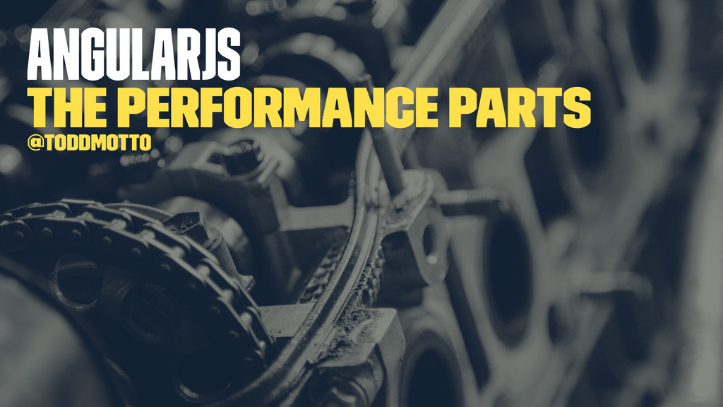 AngularJS the performance parts @toddmotto