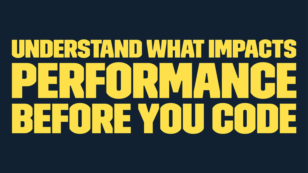 Understand what impacts performance before you ...