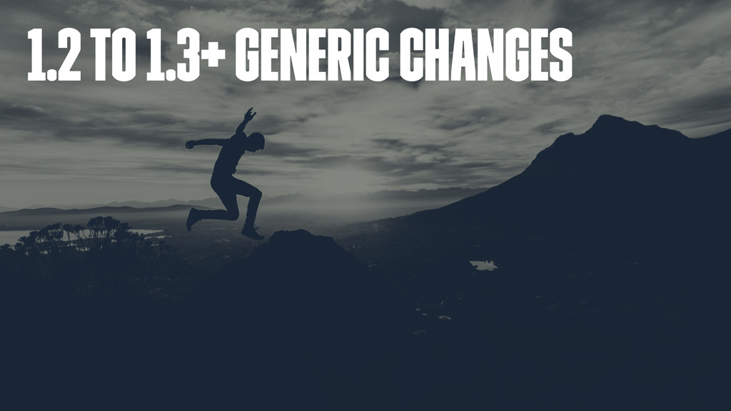 1.2 to 1.3+ generic changes