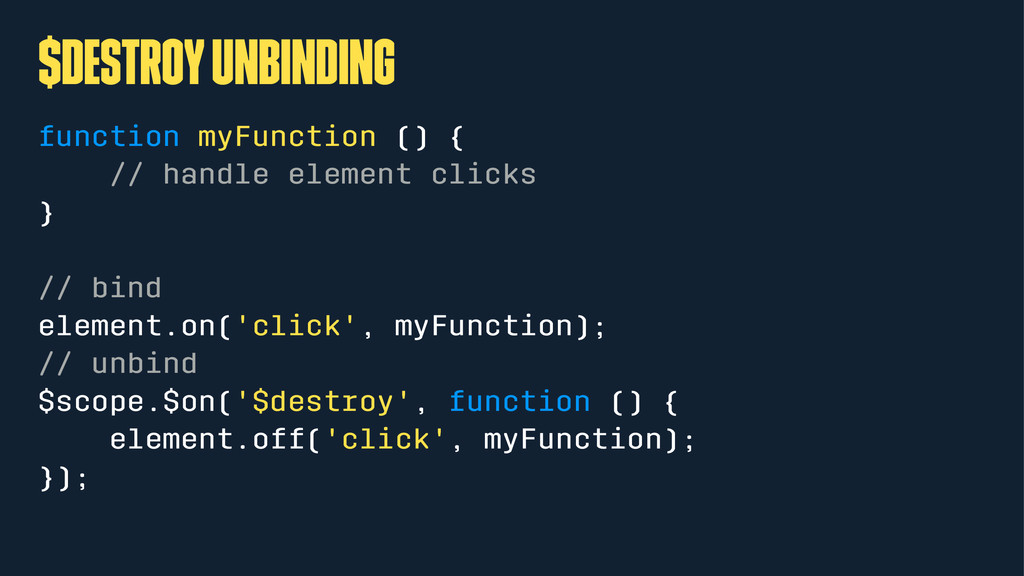 $destroy unbinding function myFunction () { // ...