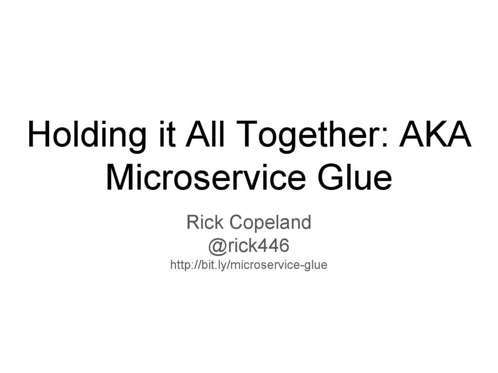 Holding it All Together: AKA Microservice Glue ...