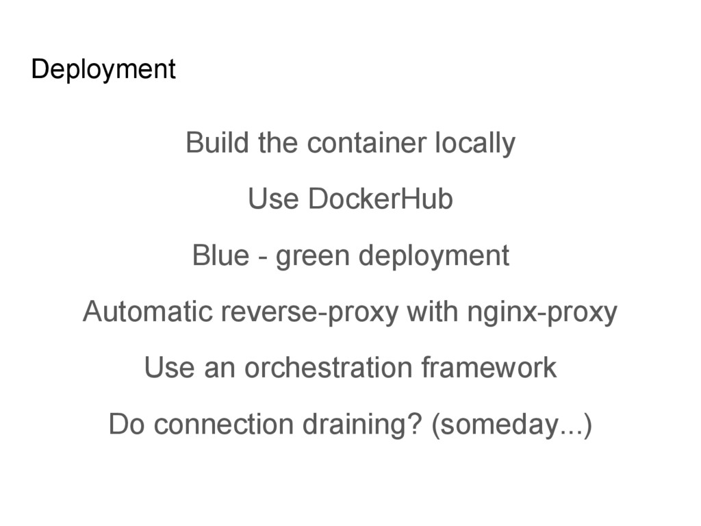 Deployment Build the container locally Use Dock...