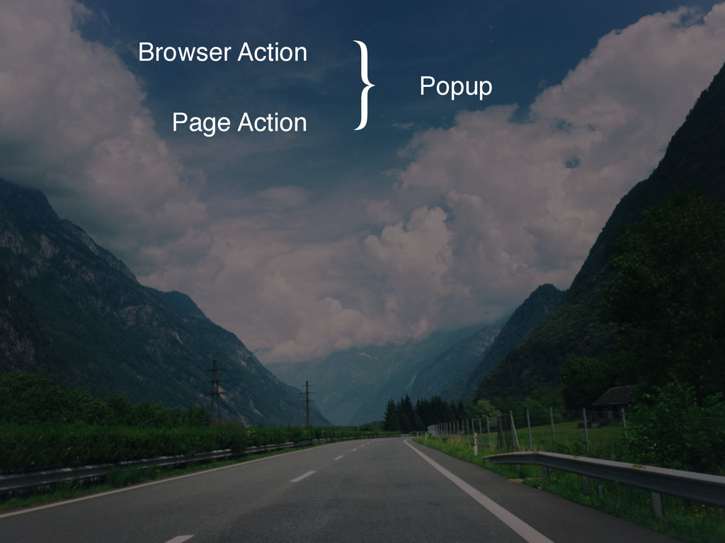 Browser Action Page Action Popup }