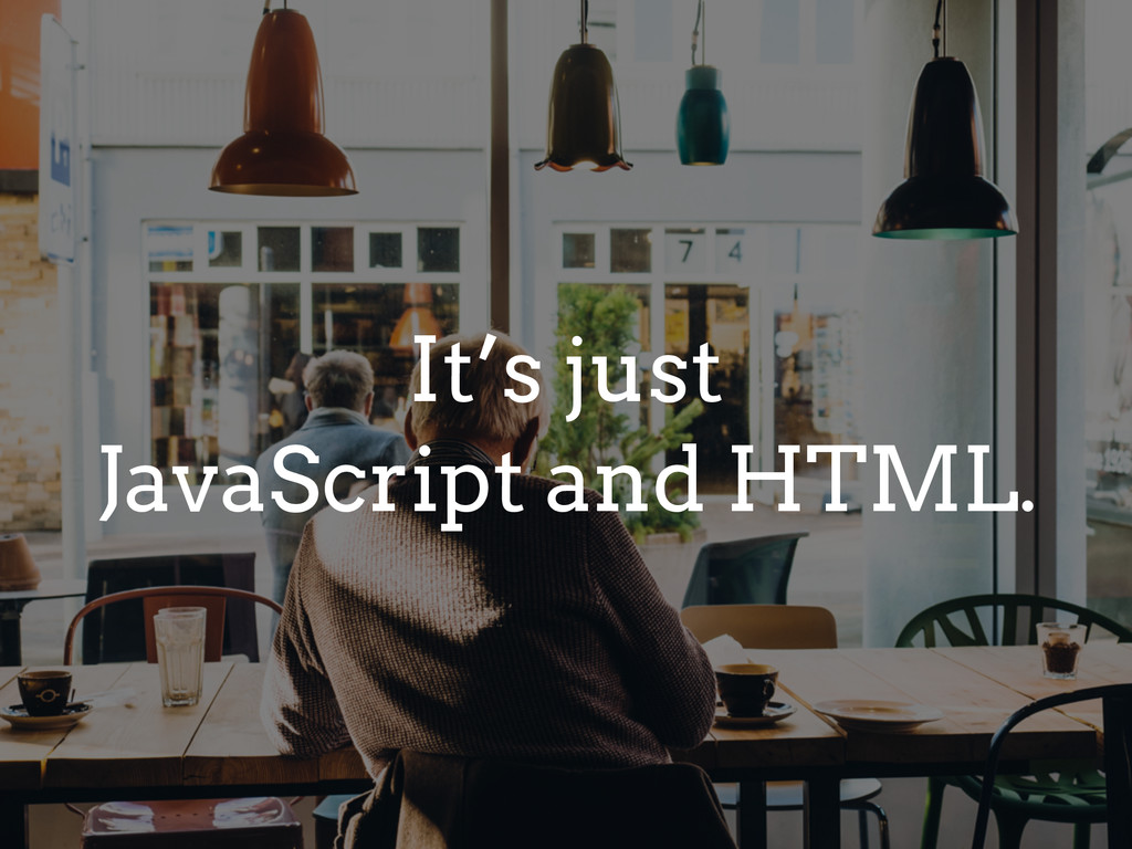 It's just JavaScript and HTML.