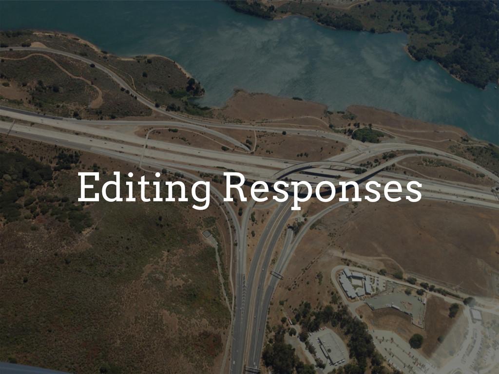 Editing Responses