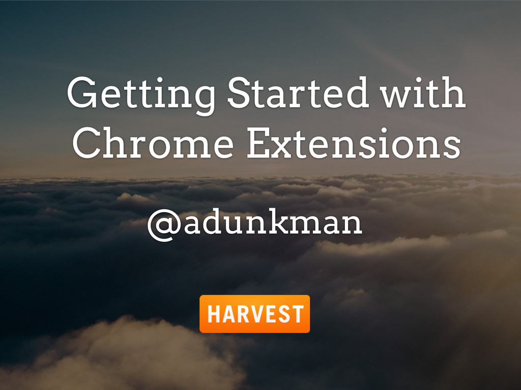 Getting Started with Chrome Extensions @adunkman