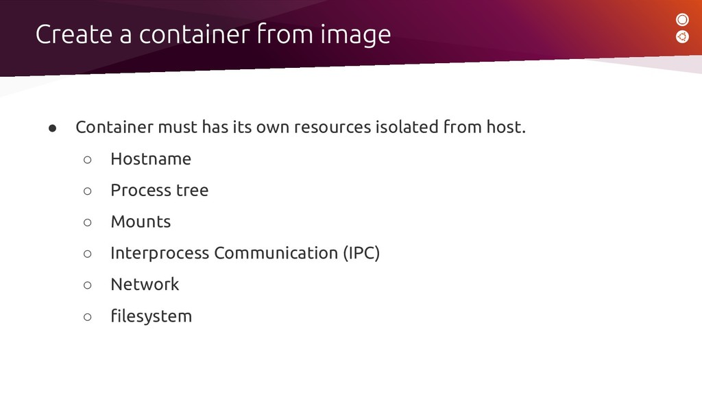 ● Container must has its own resources isolated...