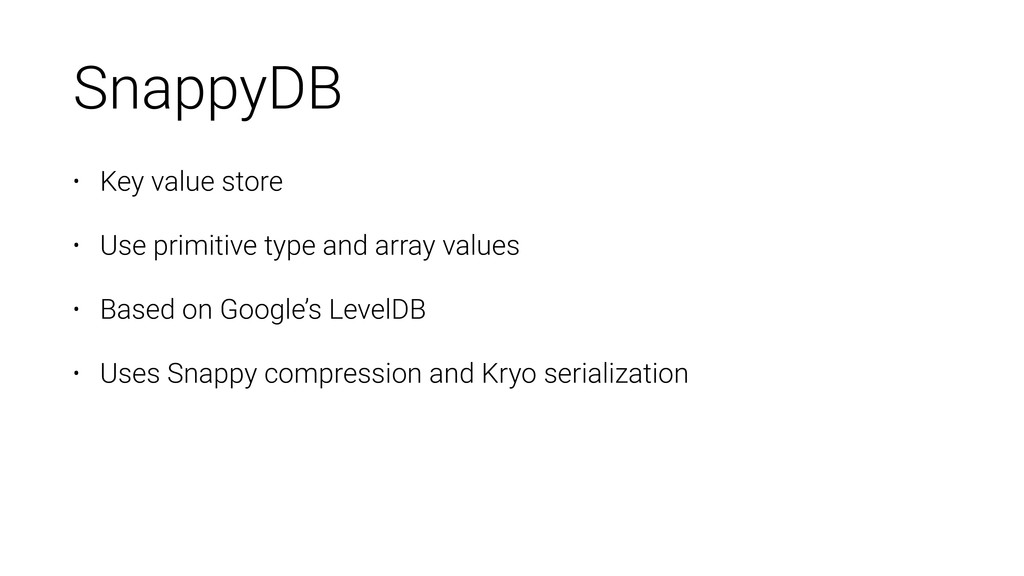 SnappyDB • Key value store • Use primitive type...