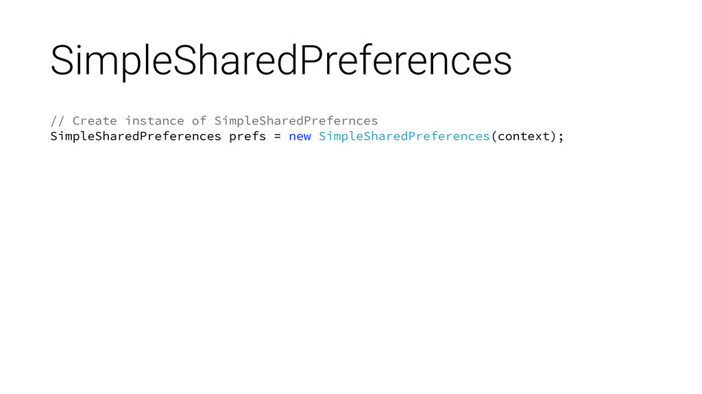 SimpleSharedPreferences // Create instance of S...