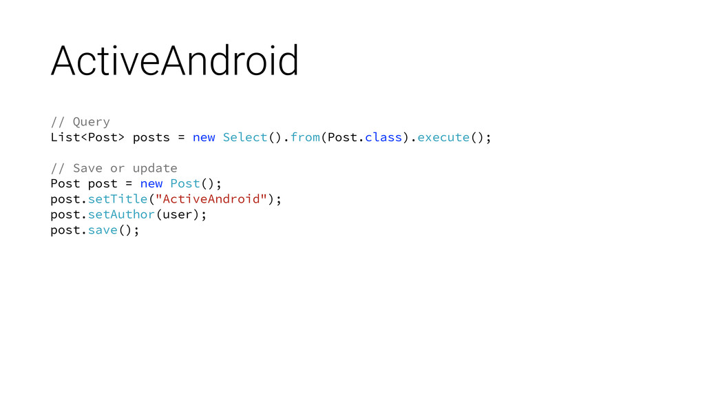 ActiveAndroid // Query List<Post> posts = new S...